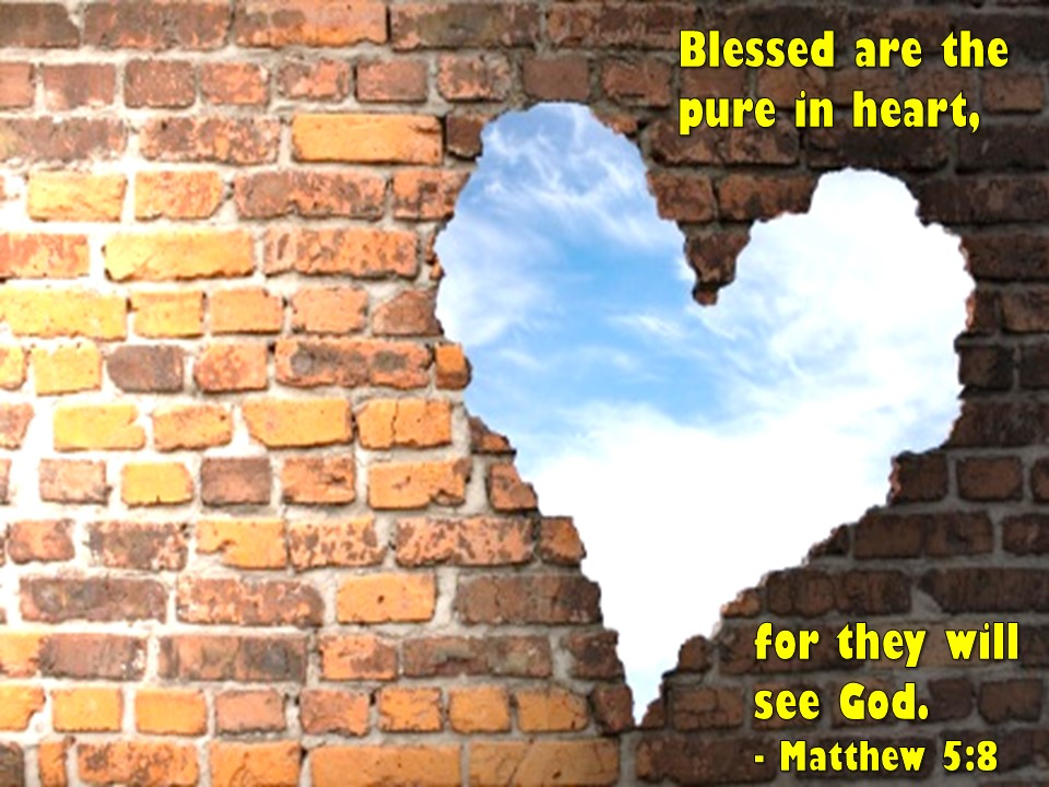 """SERMON: """"Blessed Are The Pure in Heart"""" (Matthew 5:8) 